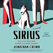 Sirus: A Novel About the Little Dog Who Almost Changed History