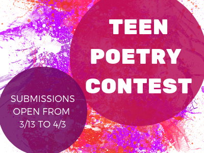 teen poetry contest 3/13 to 4/3