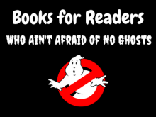 Books for Readers Who Ain't Afraid of No Ghosts