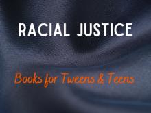 Racial Justice Books for Tweens & Teens