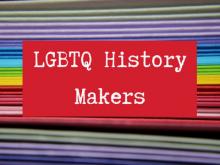 LGBTQ History Makers