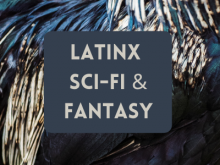 Latinx Sci-Fi & Fantasy