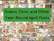 Scams, Cons, and Other Year-Round April Fools