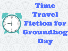 Time Travel Fiction for Groundhog Day