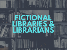 Fictional Libraries & Librarians