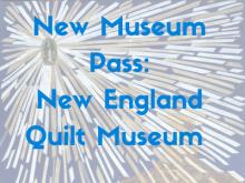 New Museum Pass: New England Quilt Museum
