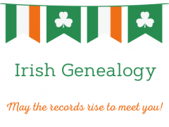Irish Genealogy - May the records rise to meet you!