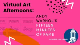 Virtual Art Afternoons: Andy Warhol's Fifteen Minutes of Fame