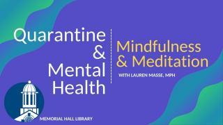 Quarantine & Mental Health Virtual Series: Mindfulness & Meditation