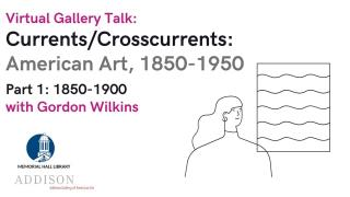 Virtual Gallery Talk: Currents/Crosscurrents: American Art 1850-1950