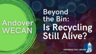 Andover WECAN Beyond the Bin: Is Recycling Still Alive?