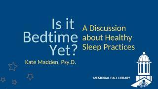 Is it Bedtime Yet? Healthy Sleep Practices